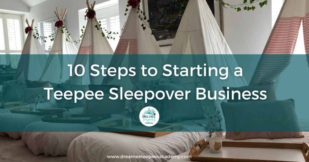 10 Steps To starting A Teepee Sleepover Business