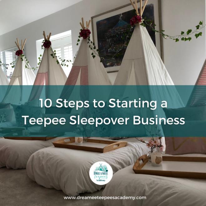 10 steps to start a teepee sleepover business